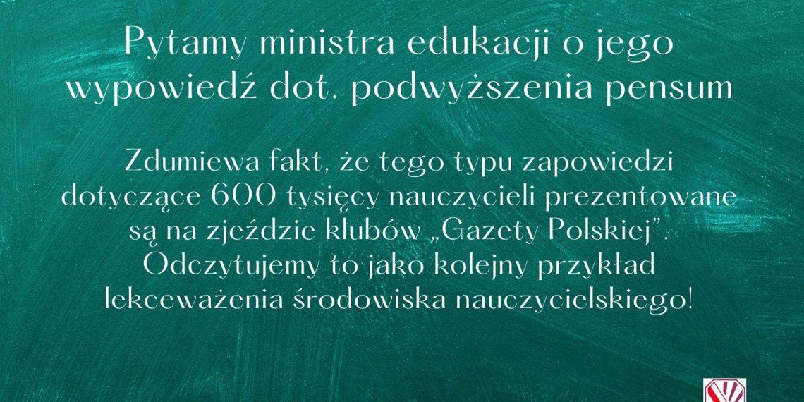 Pytamy ministra edukacji o jego wypowiedź dot. podwyższenia pensum
